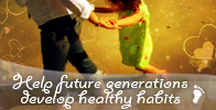Nurture precious young ones for good healthy habits